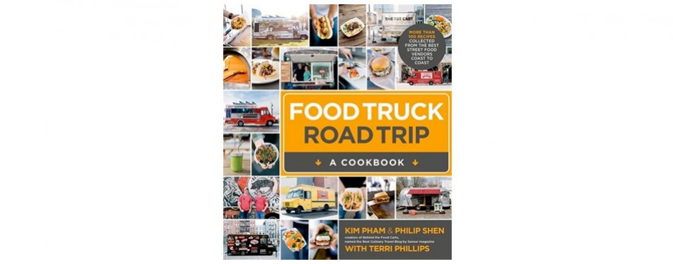 Food Truck Road Trip-A Cookbook: More Than 100 Recipes Collected from the Best Street Food Vendors Coast to Coast