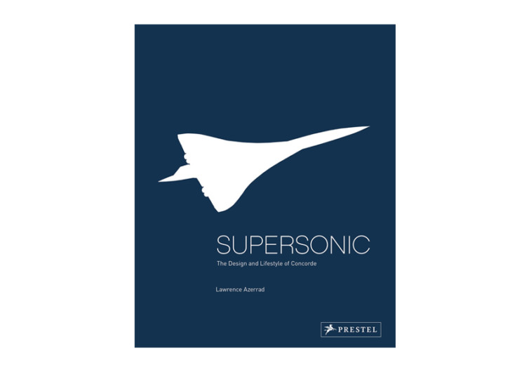 Supersonic: The Design and Lifestyle Of Concorde