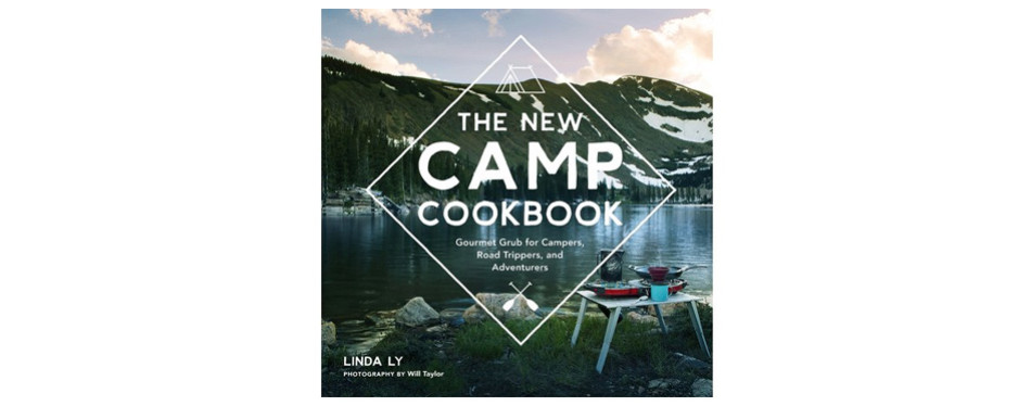 The New Camp Cookbook: Gourmet Grub for Campers, Road Trippers, and Adventurers