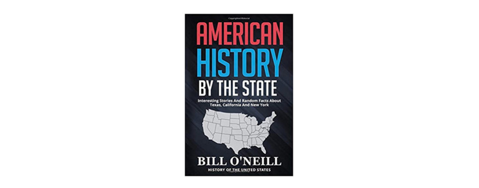american history by the state: interesting stories and random facts about texas, california and new york (history of the united states)