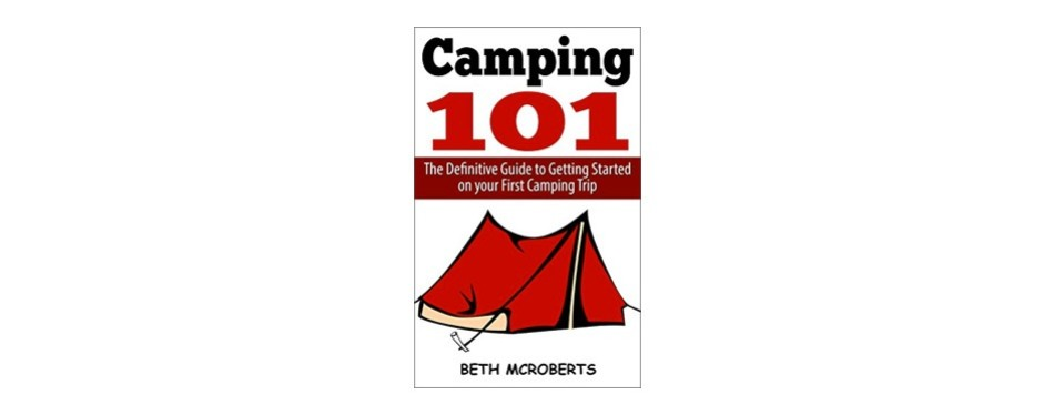 camping the ultimate guide to getting started on your first camping trip, beth mcroberts