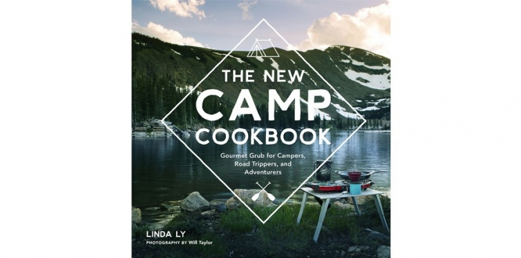 The New Camp Cookbook: Gourmet Grub for Campers, Road Trippers, and Adventurers, Linda Ly